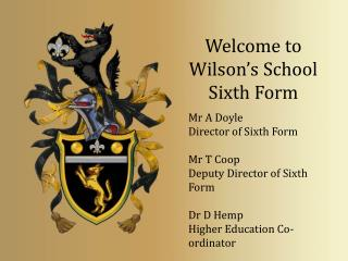 Welcome to Wilson's School Sixth Form Mr A Doyle Director of Sixth Form Mr T Coop