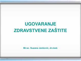 UGOVARANJE  ZDRAVSTVENE ZAŠTITE Mr.sc. Suzana Janković, drd.