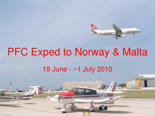 PFC Exped to Norway & Malta