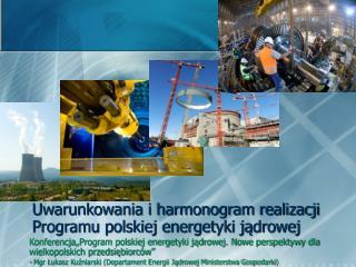 Uwarunkowania i harmonogram realizacji Programu polskiej energetyki jądrowej