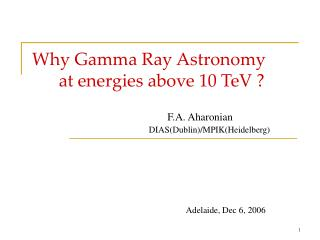 Why Gamma Ray Astronomy       at energies above 10 TeV ?