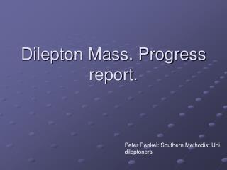 Dilepton Mass. Progress report.