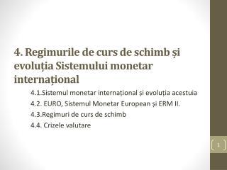 4.  Regimurile  de curs de schimb și evoluția Sistemului monetar  internațional