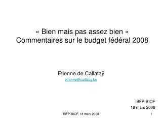 «Bien mais pas assez bien» Commentaires sur le budget fédéral 2008