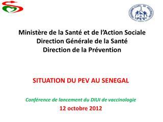 SITUATION DU PEV AU SENEGAL Conférence de lancement du DIUI de  vaccinologie 12 octobre 2012