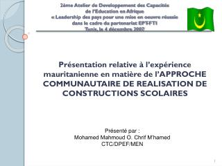 Présenté par : Mohamed Mahmoud O. Chrif M'hamed CTC/DPEF/MEN