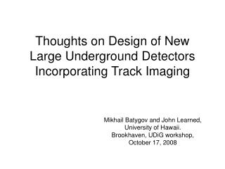 Thoughts on Design of New Large Underground Detectors Incorporating Track Imaging