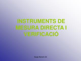 INSTRUMENTS DE MESURA DIRECTA I VERIFICACIÓ