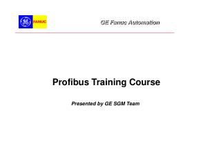 Profibus Training Course Presented by GE SGM Team