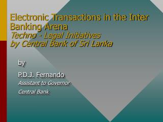 by P.D.J. Fernando Assistant to Governor Central Bank