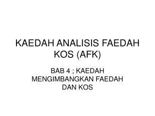 KAEDAH ANALISIS FAEDAH KOS (AFK)