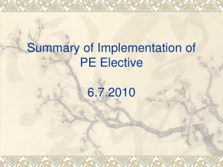 Summary of Implementation of PE Elective 6.7.2010