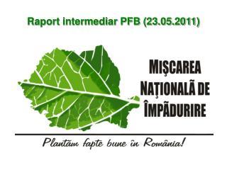 Raport intermediar PFB (23.05.2011)