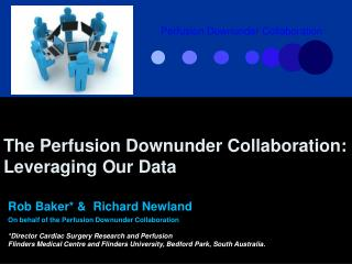 The Perfusion Downunder Collaboration:  Leveraging Our Data