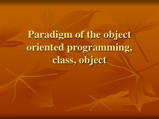 Paradigm of the object oriented programming, class, object