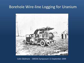 Borehole Wire-line Logging for Uranium
