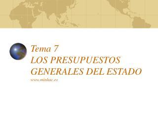 Tema 7 LOS PRESUPUESTOS GENERALES DEL ESTADO minhac.es