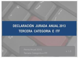 DECLARACI�N  JURADA  ANUAL 2013 TERCERA  CATEGORIA  E  ITF
