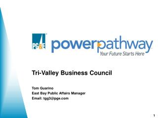Tri-Valley Business Council Tom Guarino East Bay Public Affairs Manager Email: tgg3@pge
