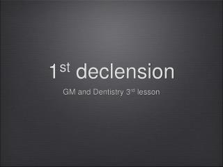 1 st  declension
