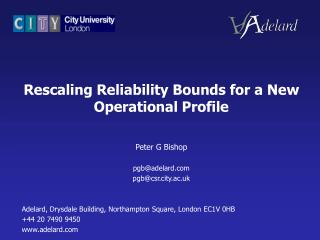 Rescaling Reliability Bounds for a New Operational Profile Peter G Bishop pgb@adelard