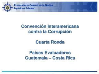 Convención  Interamericana contra la  Corrupción Cuarta Ronda Países Evaluadores