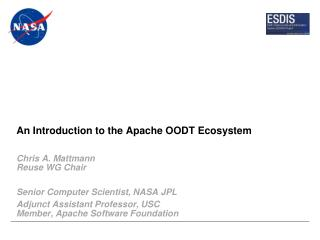An Introduction to the Apache OODT Ecosystem Chris A. Mattmann Reuse WG Chair