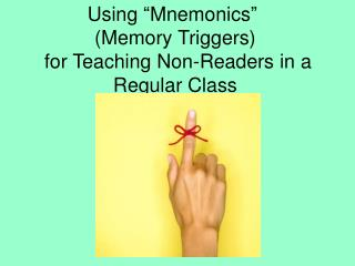 "Using ""Mnemonics""  (Memory Triggers)  for Teaching Non-Readers in a Regular Class"