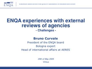 Bruno Curvale President of the ENQA board Bologna expert Head of international affairs at AERES