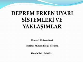 DEPREM ERKEN UYARI SİSTEMLERİ VE YAKLAŞIMLAR Kocaeli Üniversitesi Jeofizik Mühendisliği Bölümü