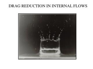 DRAG REDUCTION IN INTERNAL FLOWS