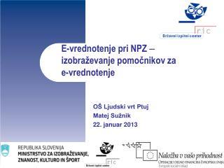 E-vrednotenje pri NPZ    izobraževanje pomočnikov za  e-vrednotenje