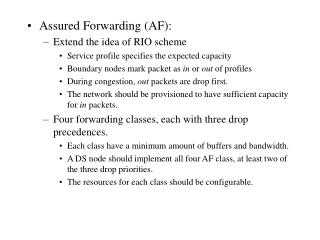 Assured Forwarding (AF): Extend the idea of RIO scheme