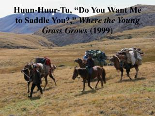 "Huun-Huur-Tu, ""Do You Want Me to Saddle You?,""  Where the Young Grass Grows  (1999)"