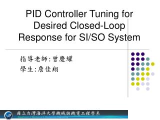 PID Controller Tuning for Desired Closed-Loop Response for SI/SO System