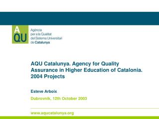 AQU Catalunya. Agency for Quality Assurance in Higher Education of Catalonia. 2004 Projects