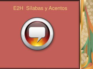 E2H  Sílabas y Acentos
