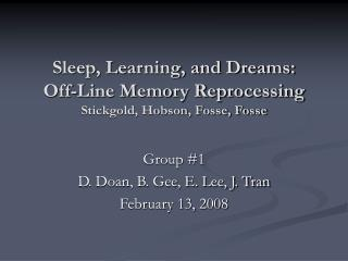 Sleep, Learning, and Dreams:   Off-Line Memory Reprocessing Stickgold, Hobson, Fosse, Fosse