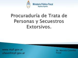 Procuraduría de Trata de Personas y Secuestros Extorsivos.