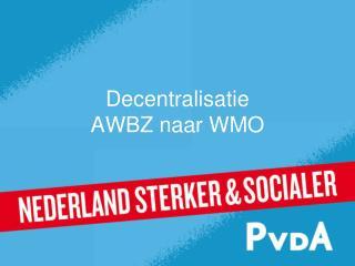 Decentralisatie  AWBZ naar WMO