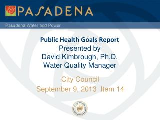 Public Health Goals Report Presented  by David Kimbrough, Ph.D .  Water  Quality  Manager