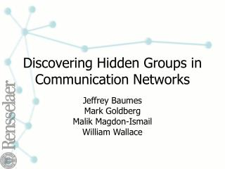 Discovering Hidden Groups in Communication Networks