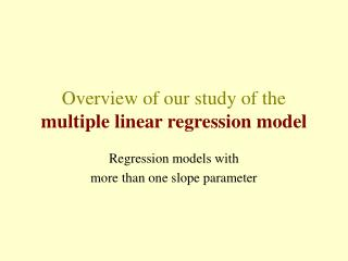 Overview of our study of the   multiple linear regression model