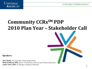 Community CCRxSM PDP 2010 Plan Year   Stakeholder Call