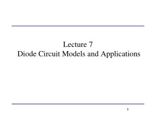 Lecture 7  Diode Circuit Models and Applications
