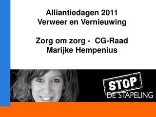 Alliantiedagen 2 011 Verweer en Vernieuwing Zorg om zorg -  CG-Raad Marijke Hempenius