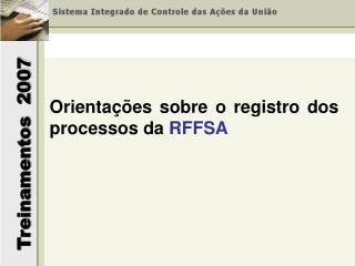 Orientações sobre o registro dos processos da  RFFSA
