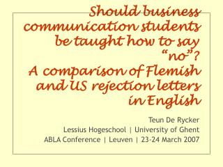 Should business communication students be taught how to say  no  A comparison of Flemish and US rejection letters in Eng