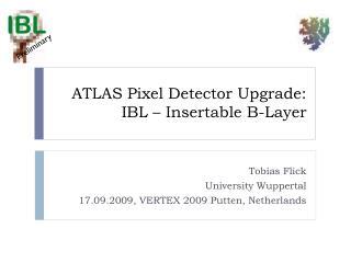 ATLAS Pixel Detector Upgrade: IBL   Insertable B-Layer