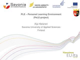 PLE – Personal Learning  Environment (PeLE-project) Aija Hietanen